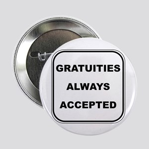 """Gratuities Always Accepted 2.25"""" Button"""