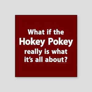 What If The Hokey Pokey Square Sticker
