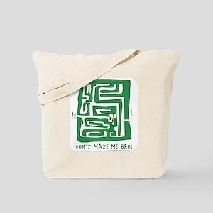 Don't Maze me bro Tote Bag