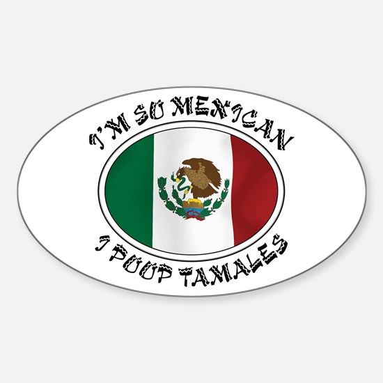 I'm So Mexican I Poop Tamales Oval Decal