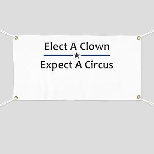 Elect A Clown Expect A Circus Banner