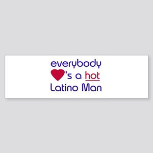 EVERYBODY LOVES A HOT LATINO MAN Bumper Sticker