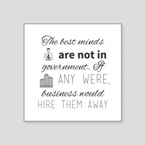 The best minds are not in government. If a Sticker