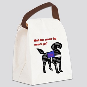 what does service dog to you? Canvas Lunch Bag