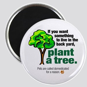 Magnet. Plant a tree, not a pet.