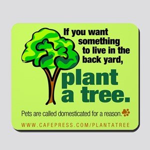 Mousepad. Plant a tree, not a pet.