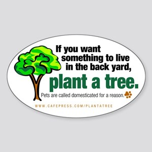 Oval Sticker. Plant a tree, not a pet.