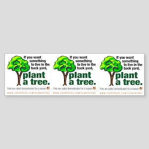 Bumper Sticker. Plant a tree, not a pet.