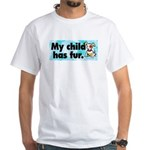 White T-Shirt. My child has fur (dog)