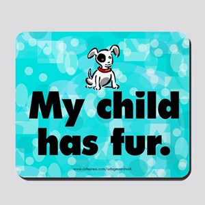Mousepad. My child has fur (dog).