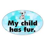 Oval Sticker. My child has fur (dog). Furkids.