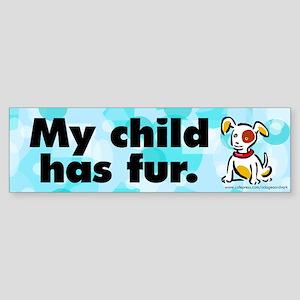 Bumper Sticker. My child has fur (dog). Furkids.
