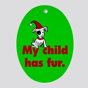 Christmas Oval Ornament. My child has fur (dog)