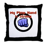 My Pimp Hand is Strong Throw Pillow