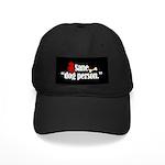 Black Cap. Sane dog person.