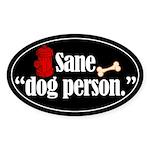 Oval Sticker. Sane dog person.