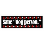 Bumper sticker. Sane dog person.