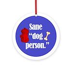 Christmas ornament (round). Sane dog person.