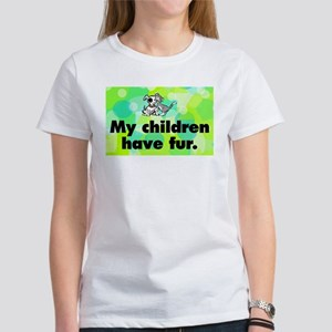 Women's T-Shirt. My children have fur (dog and cat