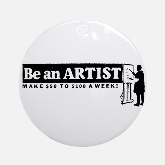 Be a Starving Artist Ornament (Round)