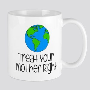 Treat Your Mother RIght Mugs