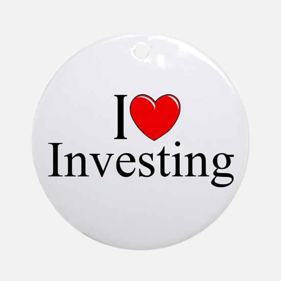 """I Love (Heart) Investing"" Ornament (Round)"