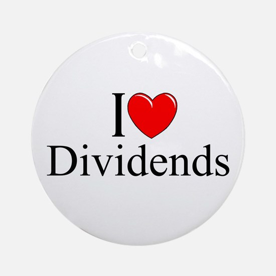 """I Love (Heart) Dividends"" Ornament (Round)"