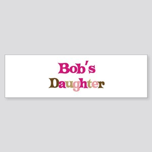Bob's Daughter Bumper Sticker