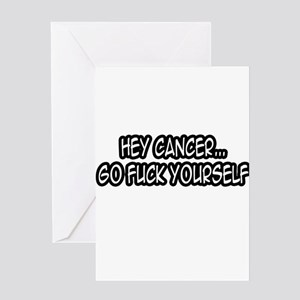 """""""Hey Cancer...Go Fuck Yourself"""" Greeting Card"""