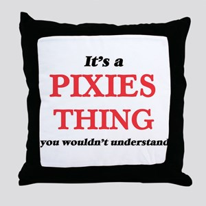It's a Pixies thing, you wouldn&# Throw Pillow