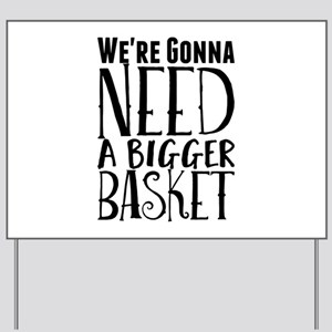 We're Gonna Need a Bigger Basket Yard Sign