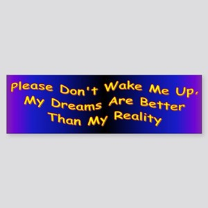 Please Don't Wake Me Up, My Dreams Are Better Than