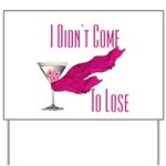 I Didn't Come to Lose! Yard Sign