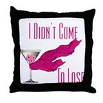 I Didn't Come to Lose! Throw Pillow