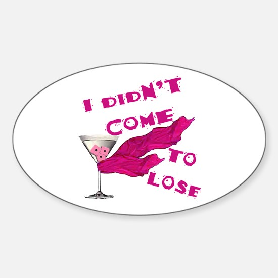 Didn't Come To Lose (2) Oval Decal