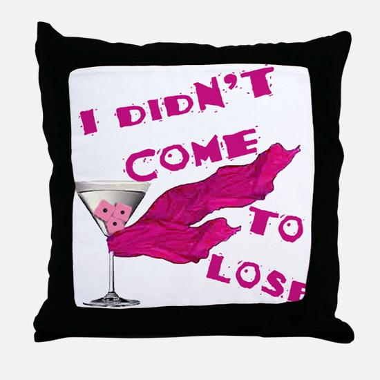 Didn't Come To Lose (2) Throw Pillow