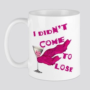 Didn't Come To Lose (2) Mug