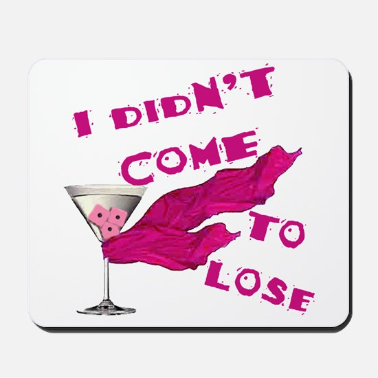 Didn't Come To Lose (2) Mousepad