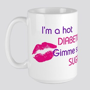 I'M A HOT DIABETIC GIMME SUGAR Large Mug