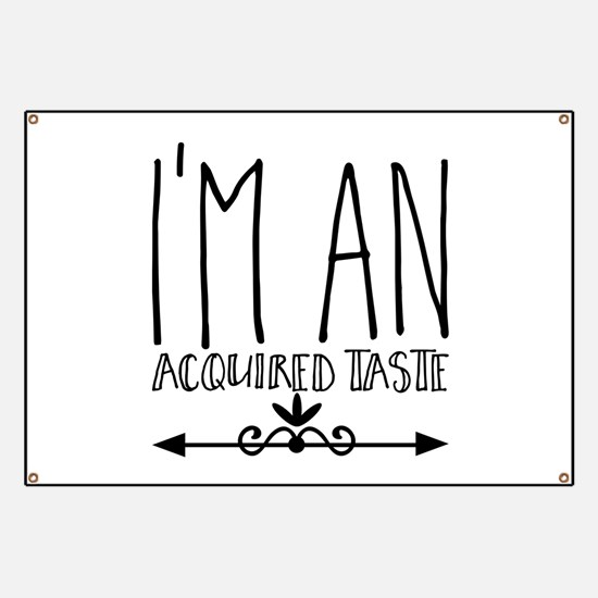 I'm an acquired taste Banner