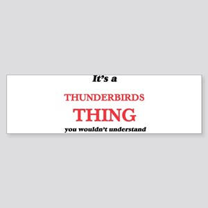 It's a Thunderbirds thing, you Bumper Sticker
