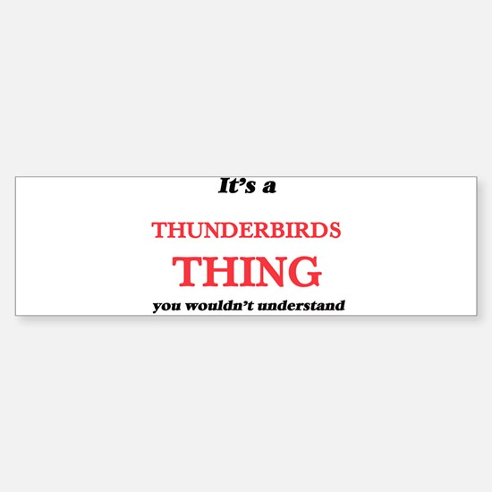 It's a Thunderbirds thing, you Bumper Bumper Bumper Sticker