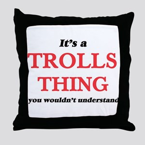 It's a Trolls thing, you wouldn&# Throw Pillow
