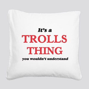 It's a Trolls thing, you Square Canvas Pillow