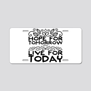 Hope for tomorrow. Live for Aluminum License Plate