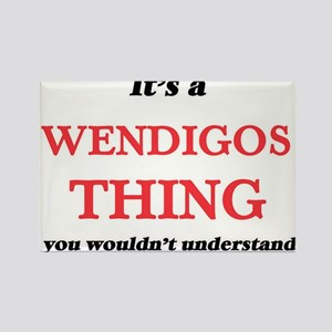 It's a Wendigos thing, you wouldn' Magnets