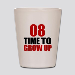 08 Time To Grow Up Birthday Designs Shot Glass