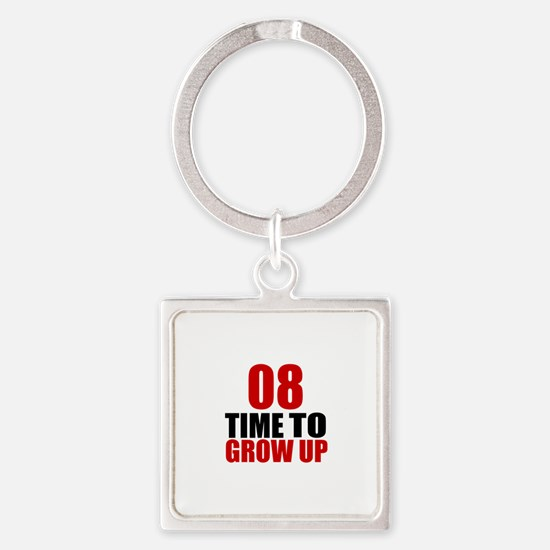 08 Time To Grow Up Birthday Design Square Keychain