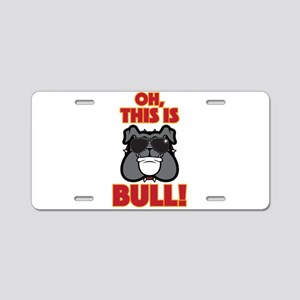 Oh, This is Bull Aluminum License Plate