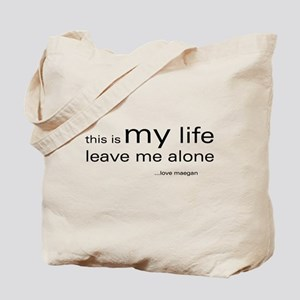 This is my life...loveMaegan Tote Bag
